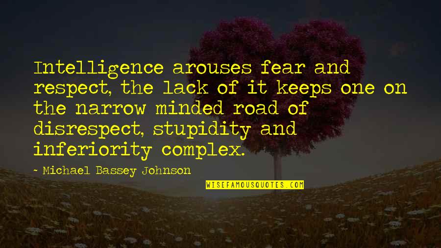 Knowledge And Fear Quotes By Michael Bassey Johnson: Intelligence arouses fear and respect, the lack of