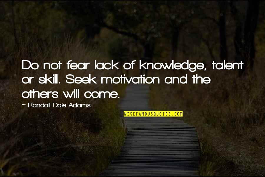 Knowledge And Fear Quotes By Randall Dale Adams: Do not fear lack of knowledge, talent or