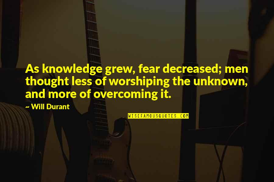 Knowledge And Fear Quotes By Will Durant: As knowledge grew, fear decreased; men thought less