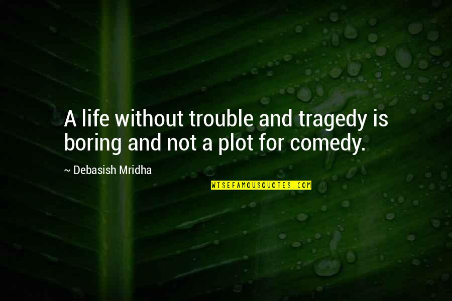 Knowledge And Love Quotes By Debasish Mridha: A life without trouble and tragedy is boring