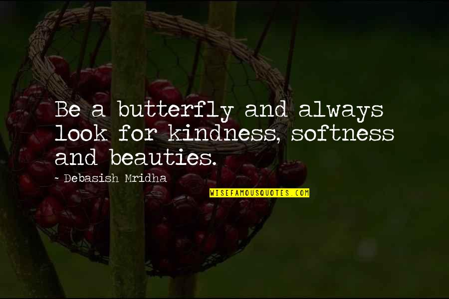 Knowledge And Love Quotes By Debasish Mridha: Be a butterfly and always look for kindness,