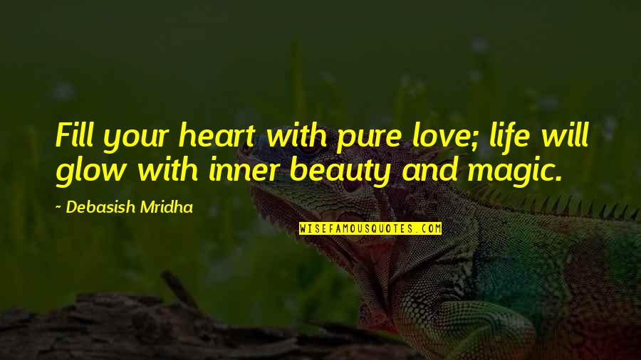 Knowledge And Love Quotes By Debasish Mridha: Fill your heart with pure love; life will