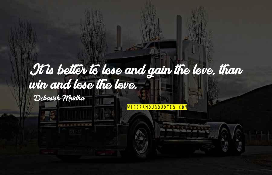 Knowledge And Love Quotes By Debasish Mridha: It is better to lose and gain the