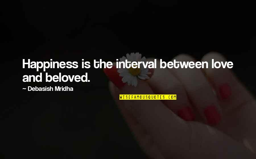 Knowledge And Love Quotes By Debasish Mridha: Happiness is the interval between love and beloved.