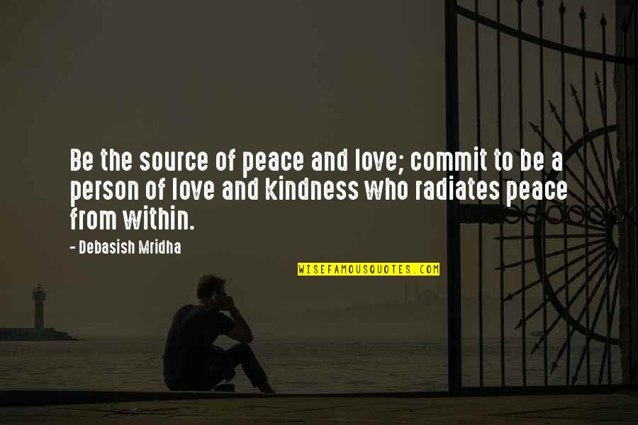 Knowledge And Love Quotes By Debasish Mridha: Be the source of peace and love; commit