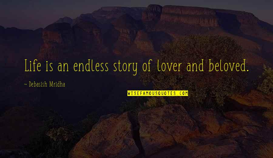Knowledge And Love Quotes By Debasish Mridha: Life is an endless story of lover and
