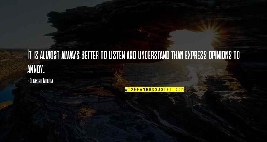Knowledge And Love Quotes By Debasish Mridha: It is almost always better to listen and