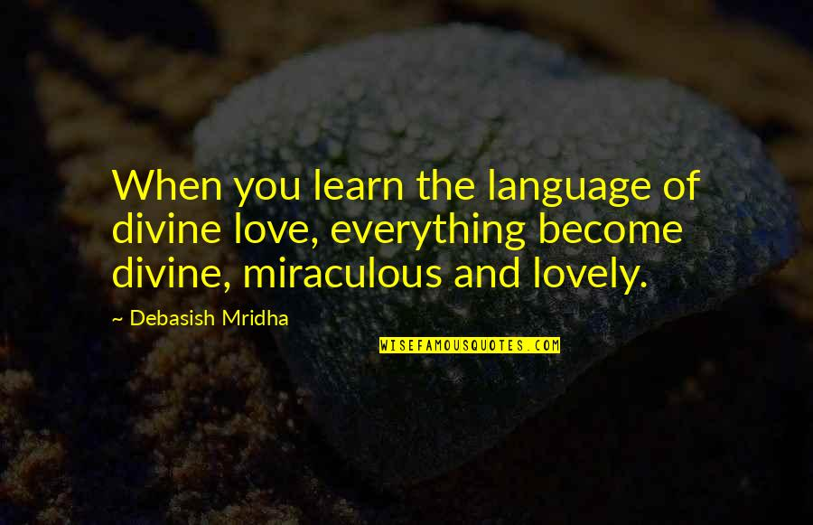 Knowledge And Love Quotes By Debasish Mridha: When you learn the language of divine love,