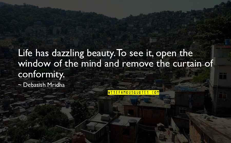 Knowledge And Love Quotes By Debasish Mridha: Life has dazzling beauty. To see it, open
