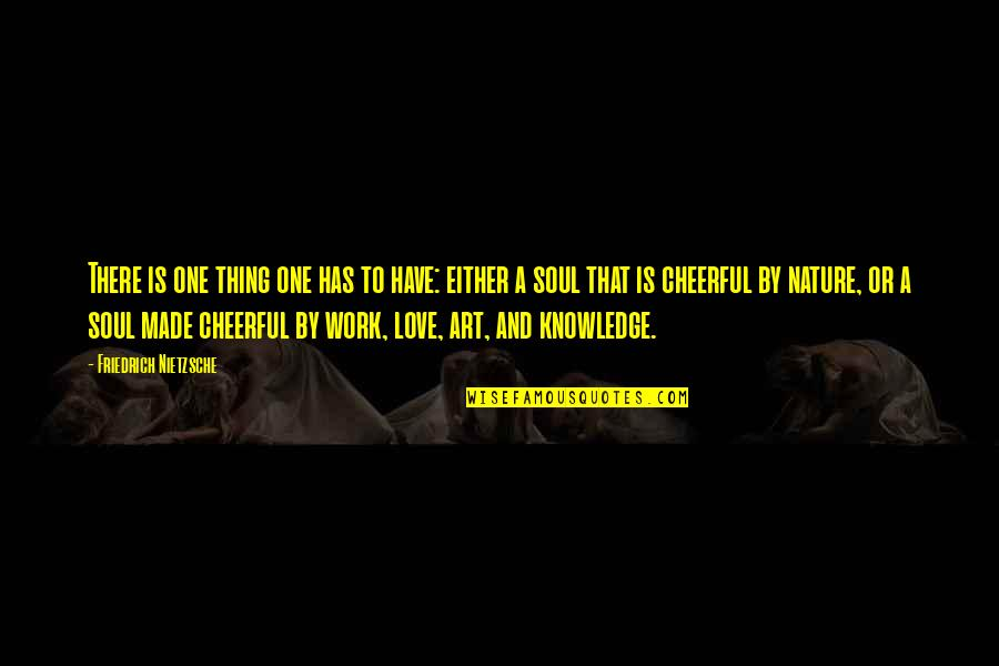 Knowledge And Love Quotes By Friedrich Nietzsche: There is one thing one has to have:
