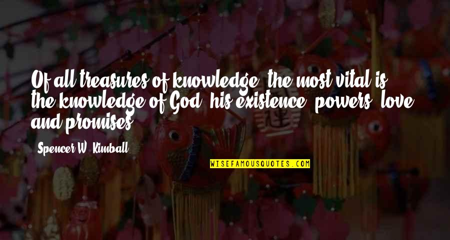 Knowledge And Love Quotes By Spencer W. Kimball: Of all treasures of knowledge, the most vital
