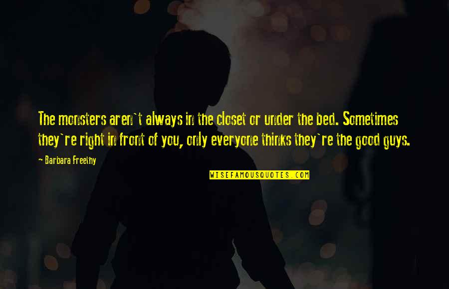 Knowledge Corrupts Quotes By Barbara Freethy: The monsters aren't always in the closet or