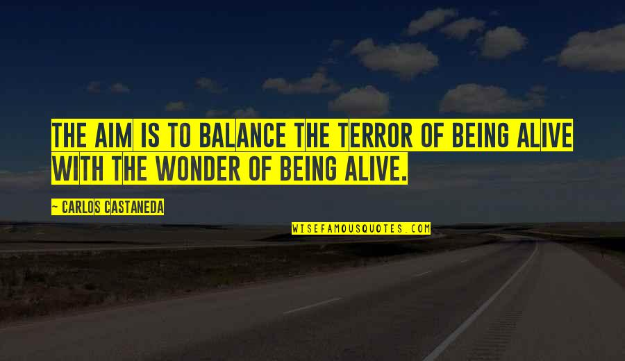 Knowledge Corrupts Quotes By Carlos Castaneda: The aim is to balance the terror of