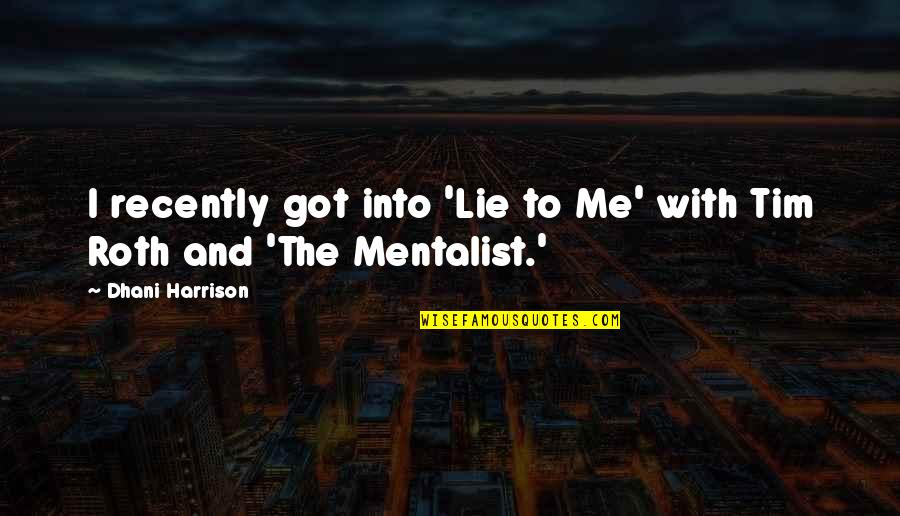 Knowledge Corrupts Quotes By Dhani Harrison: I recently got into 'Lie to Me' with