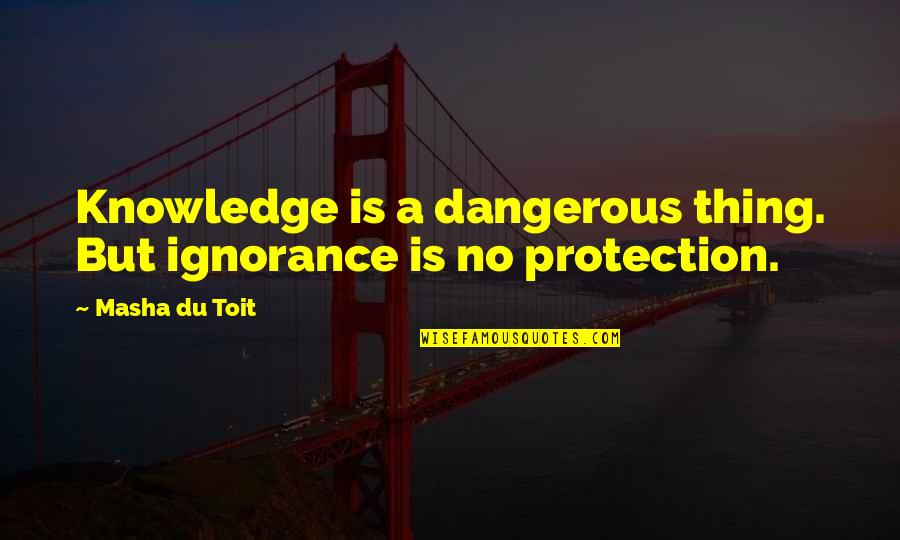 Knowledge Corrupts Quotes By Masha Du Toit: Knowledge is a dangerous thing. But ignorance is