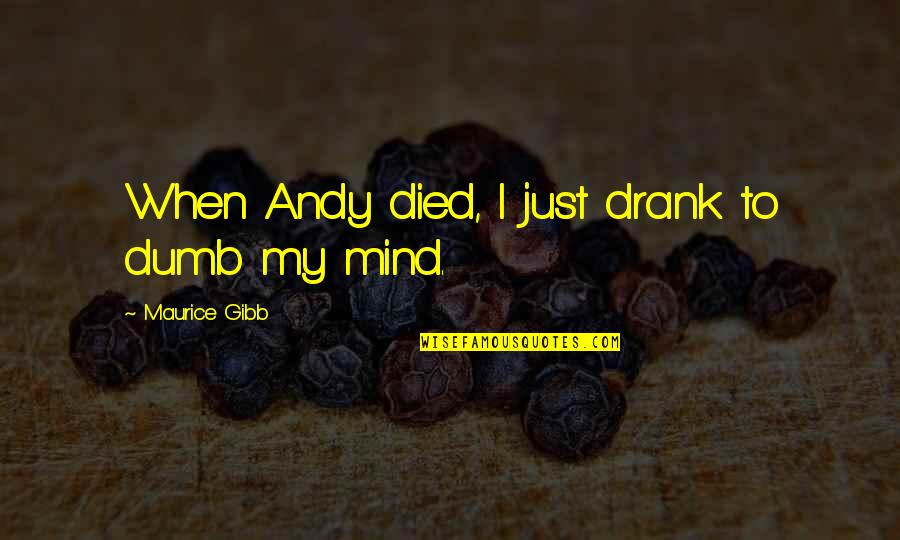 Knowledge Corrupts Quotes By Maurice Gibb: When Andy died, I just drank to dumb