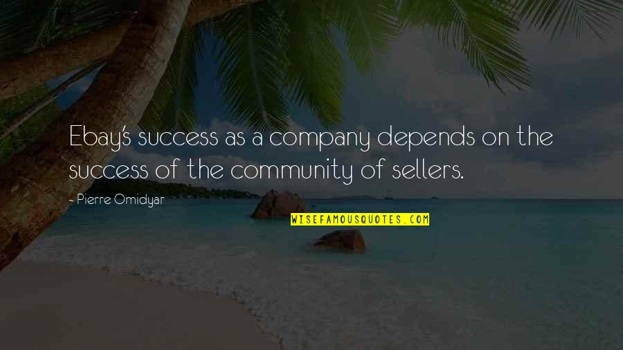 Knowledge Corrupts Quotes By Pierre Omidyar: Ebay's success as a company depends on the