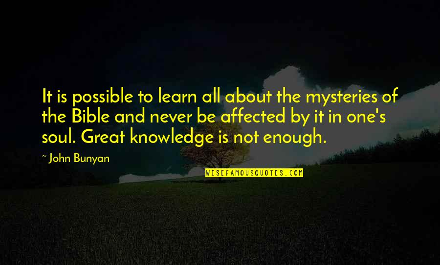 Knowledge From The Bible Quotes By John Bunyan: It is possible to learn all about the