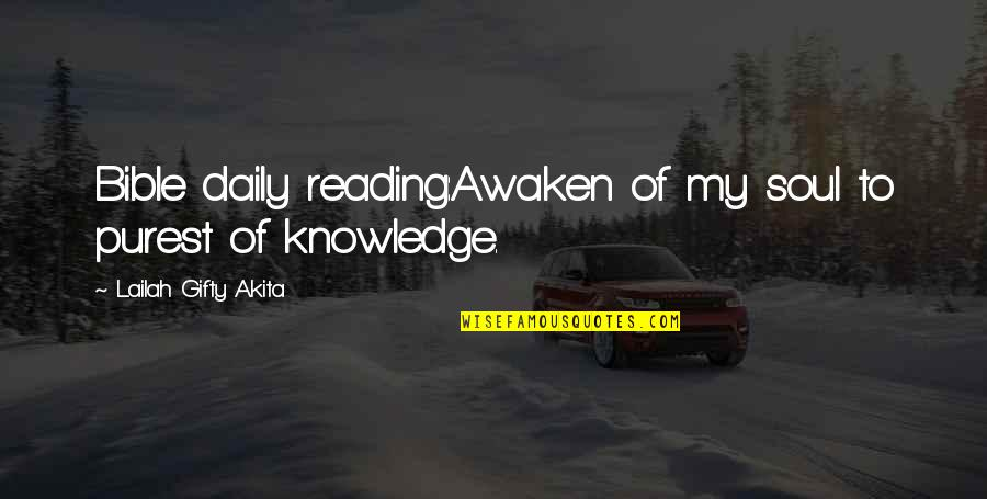 Knowledge From The Bible Quotes By Lailah Gifty Akita: Bible daily reading:Awaken of my soul to purest