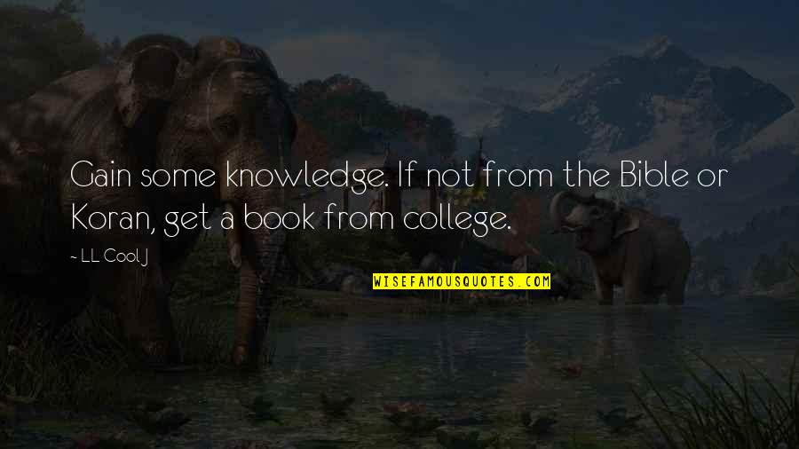 Knowledge From The Bible Quotes By LL Cool J: Gain some knowledge. If not from the Bible