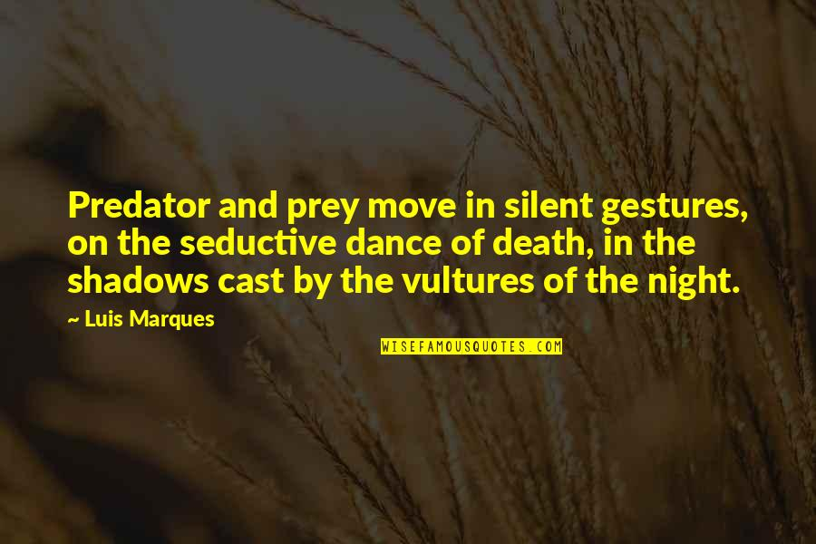 Knowledge From The Bible Quotes By Luis Marques: Predator and prey move in silent gestures, on