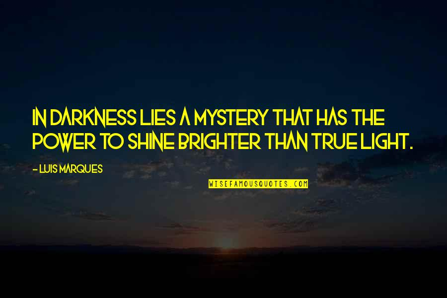 Knowledge From The Bible Quotes By Luis Marques: In darkness lies a mystery that has the