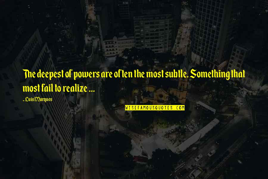 Knowledge From The Bible Quotes By Luis Marques: The deepest of powers are often the most