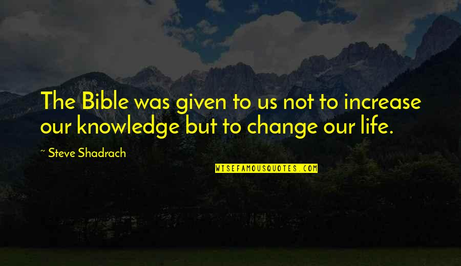 Knowledge From The Bible Quotes By Steve Shadrach: The Bible was given to us not to