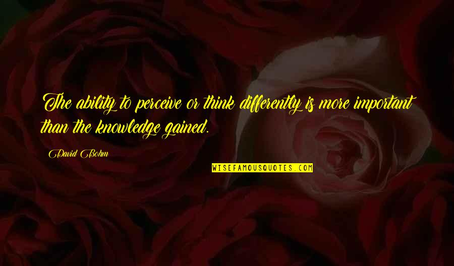 Knowledge Gained Quotes By David Bohm: The ability to perceive or think differently is