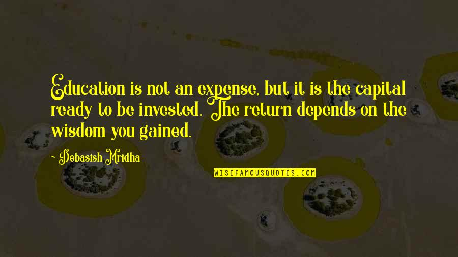 Knowledge Gained Quotes By Debasish Mridha: Education is not an expense, but it is