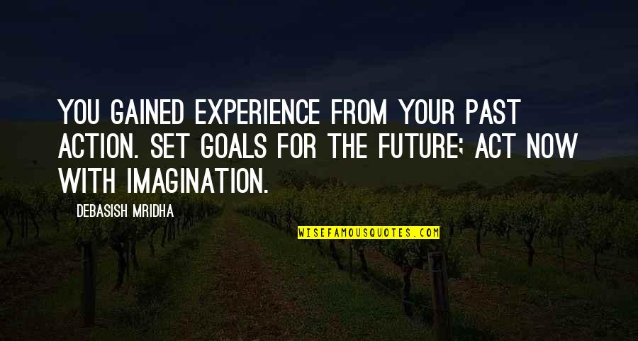Knowledge Gained Quotes By Debasish Mridha: You gained experience from your past action. Set