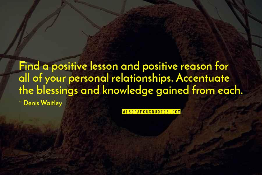Knowledge Gained Quotes By Denis Waitley: Find a positive lesson and positive reason for