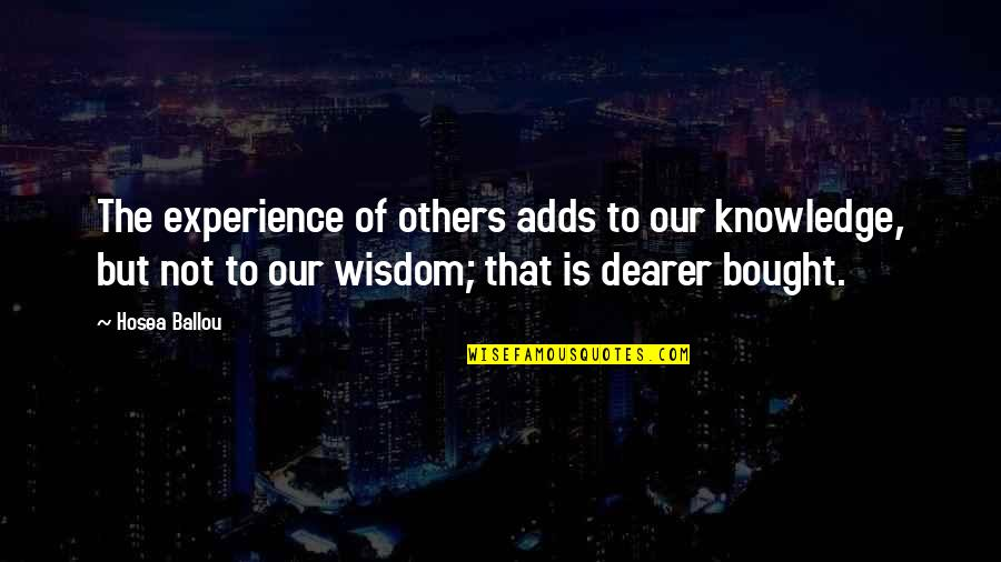Knowledge Gained Quotes By Hosea Ballou: The experience of others adds to our knowledge,