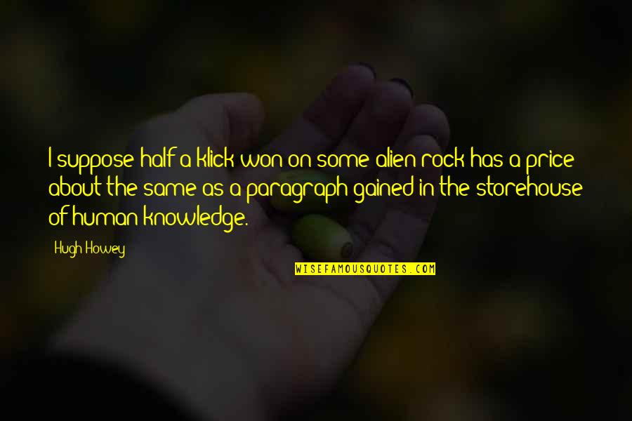 Knowledge Gained Quotes By Hugh Howey: I suppose half a klick won on some