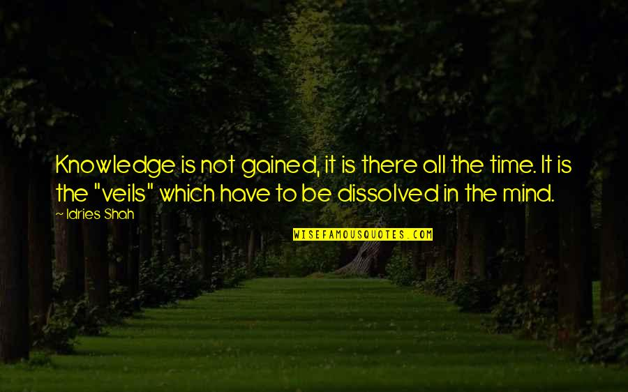 Knowledge Gained Quotes By Idries Shah: Knowledge is not gained, it is there all