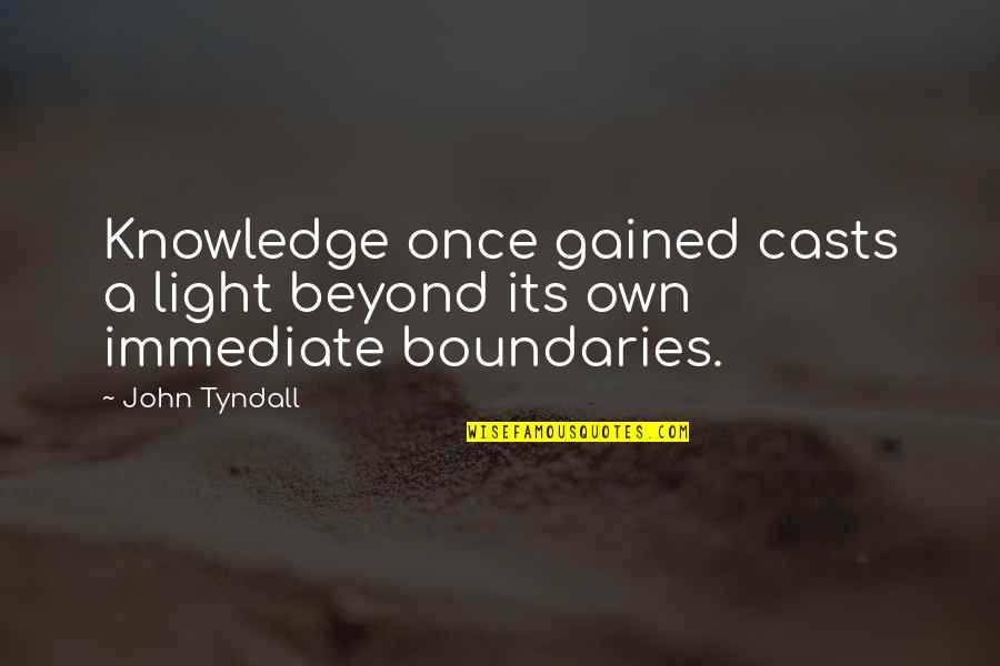 Knowledge Gained Quotes By John Tyndall: Knowledge once gained casts a light beyond its