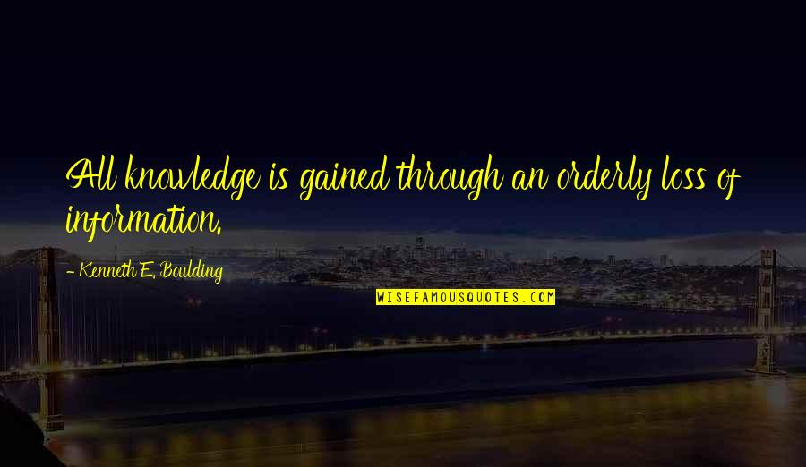 Knowledge Gained Quotes By Kenneth E. Boulding: All knowledge is gained through an orderly loss