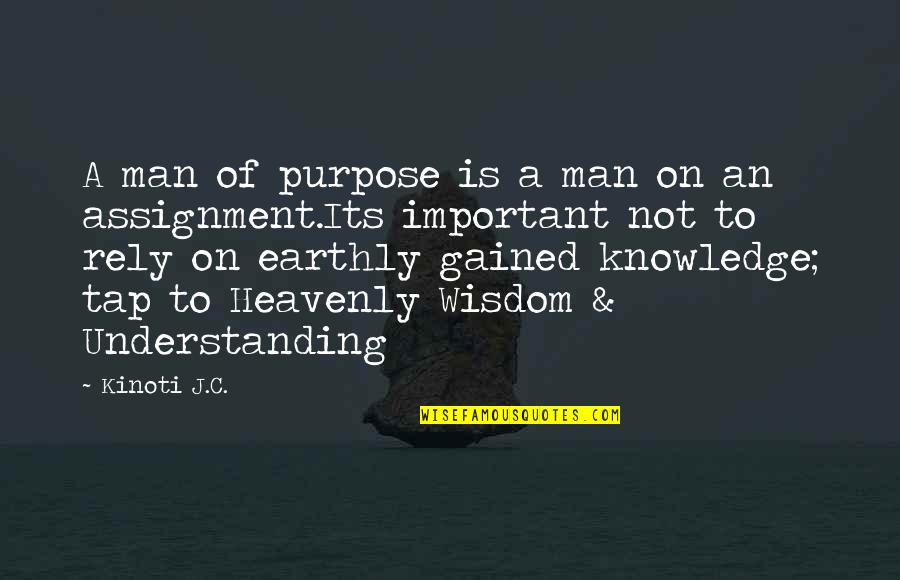 Knowledge Gained Quotes By Kinoti J.C.: A man of purpose is a man on