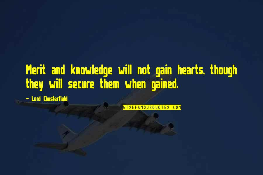 Knowledge Gained Quotes By Lord Chesterfield: Merit and knowledge will not gain hearts, though