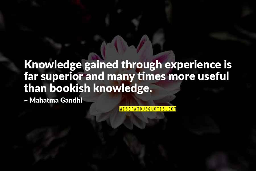 Knowledge Gained Quotes By Mahatma Gandhi: Knowledge gained through experience is far superior and