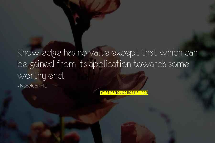 Knowledge Gained Quotes By Napoleon Hill: Knowledge has no value except that which can