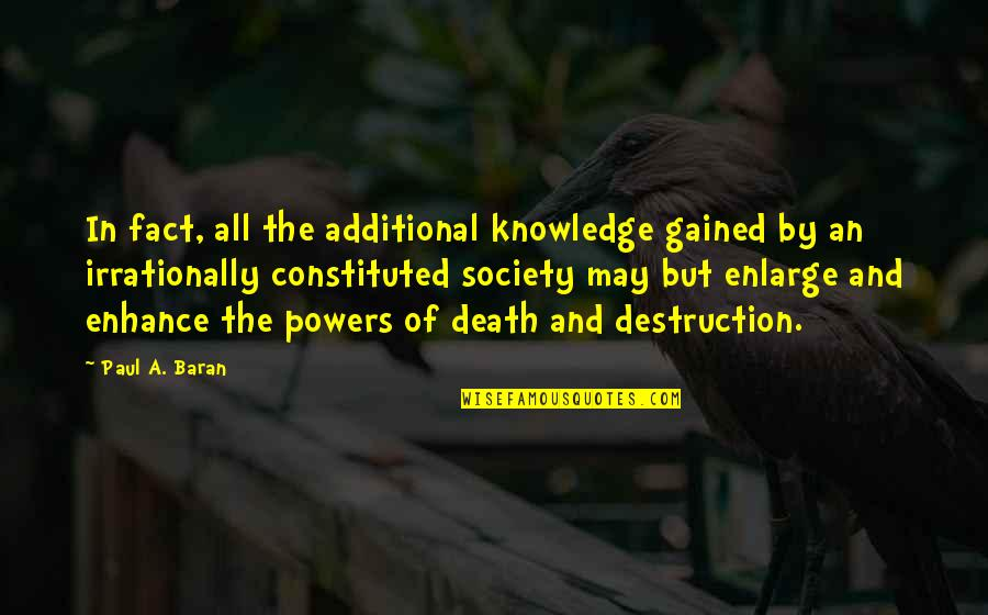 Knowledge Gained Quotes By Paul A. Baran: In fact, all the additional knowledge gained by
