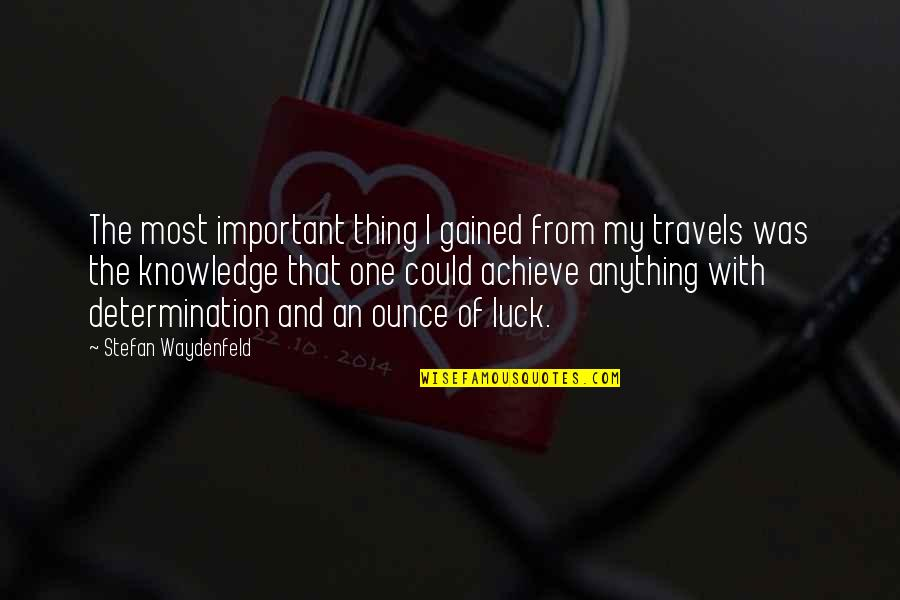 Knowledge Gained Quotes By Stefan Waydenfeld: The most important thing I gained from my