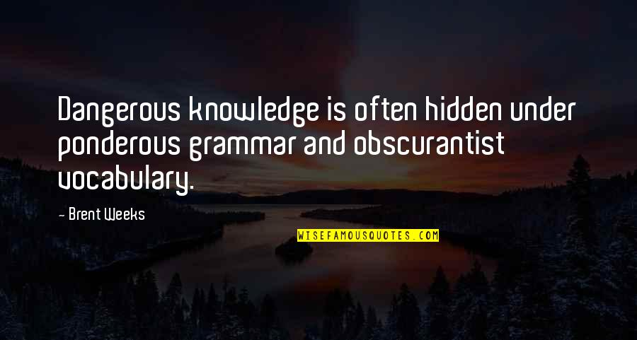 Knowledge Is Dangerous Quotes By Brent Weeks: Dangerous knowledge is often hidden under ponderous grammar