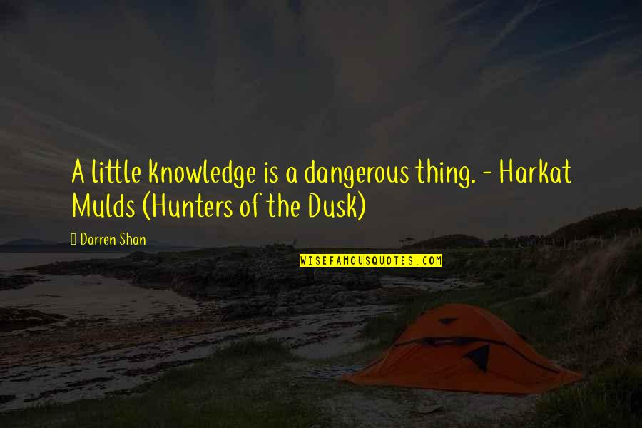 Knowledge Is Dangerous Quotes By Darren Shan: A little knowledge is a dangerous thing. -