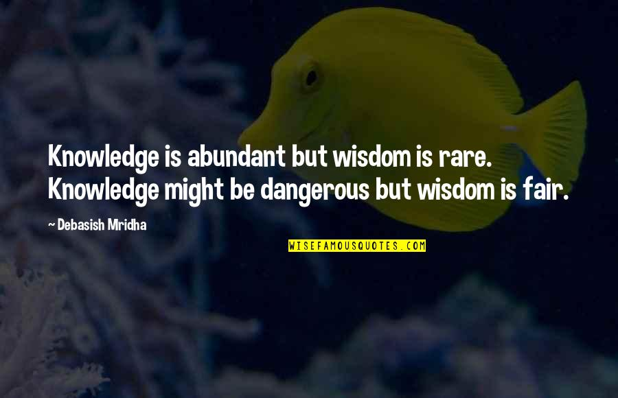 Knowledge Is Dangerous Quotes By Debasish Mridha: Knowledge is abundant but wisdom is rare. Knowledge