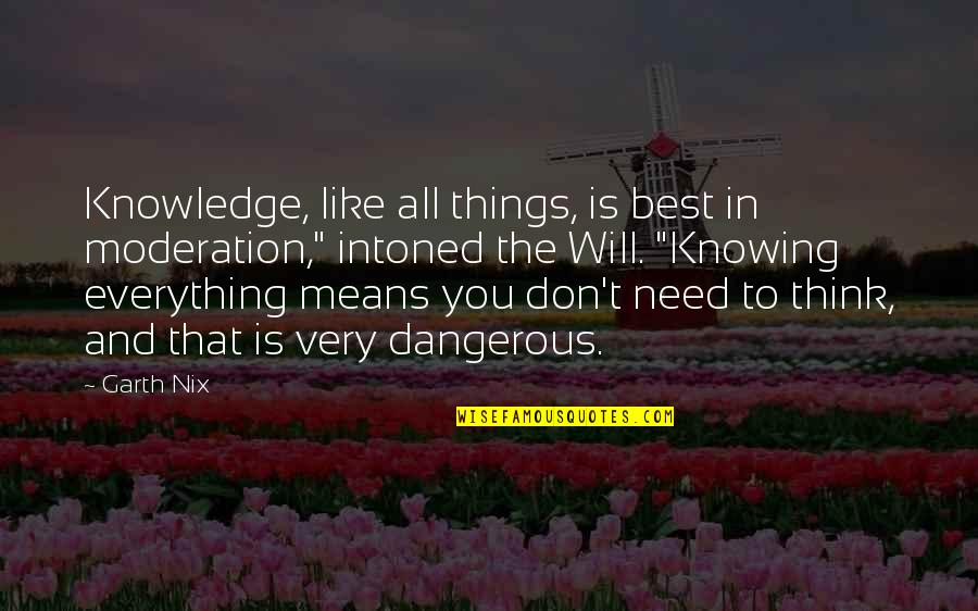 """Knowledge Is Dangerous Quotes By Garth Nix: Knowledge, like all things, is best in moderation,"""""""
