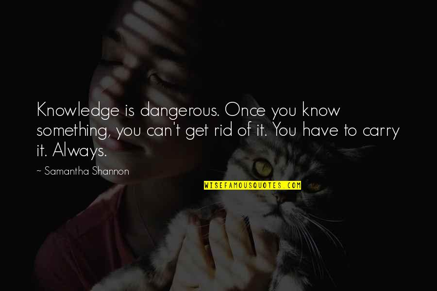 Knowledge Is Dangerous Quotes By Samantha Shannon: Knowledge is dangerous. Once you know something, you
