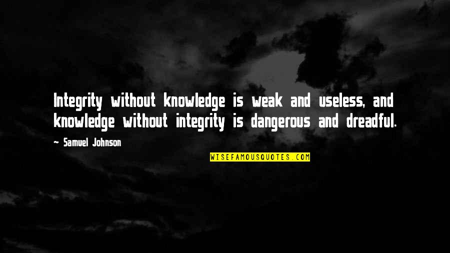 Knowledge Is Dangerous Quotes By Samuel Johnson: Integrity without knowledge is weak and useless, and