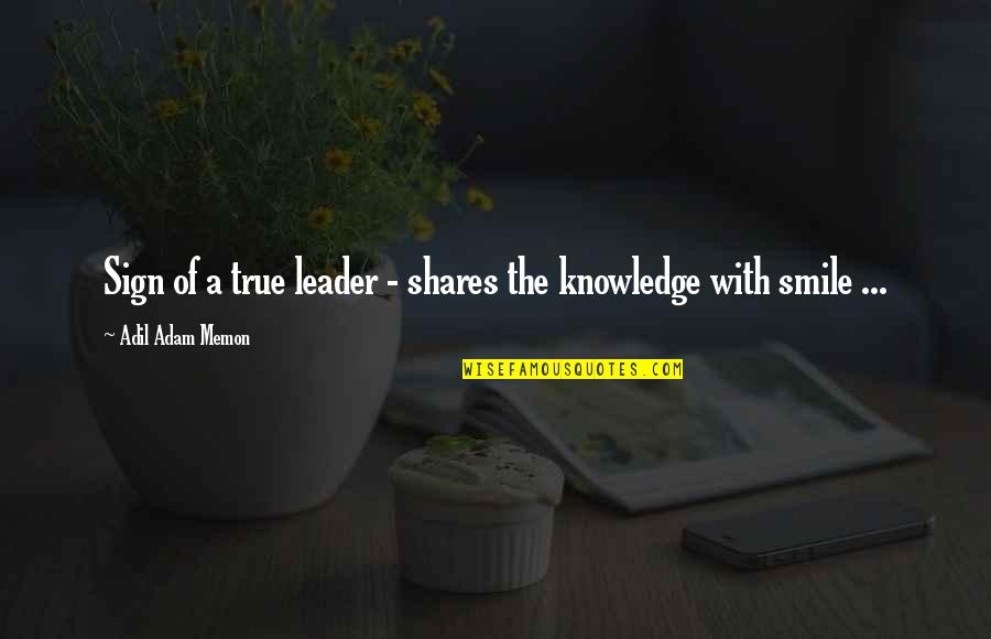 Knowledge Of Quotes By Adil Adam Memon: Sign of a true leader - shares the